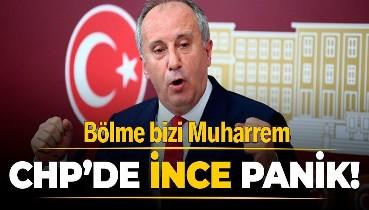 """CHP'de Muharrem İnce paniği! """"Parti kurmasını istemeyiz"""""""