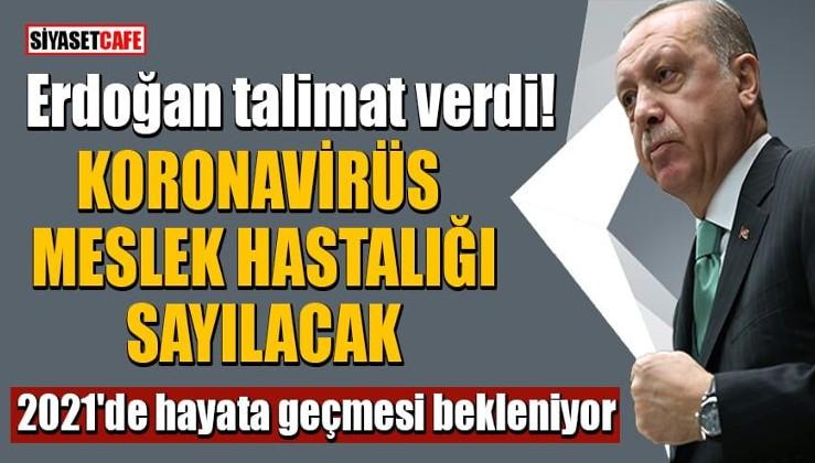 Erdoğan talimat verdi: Koronavirüs meslek hastalığı sayılacak