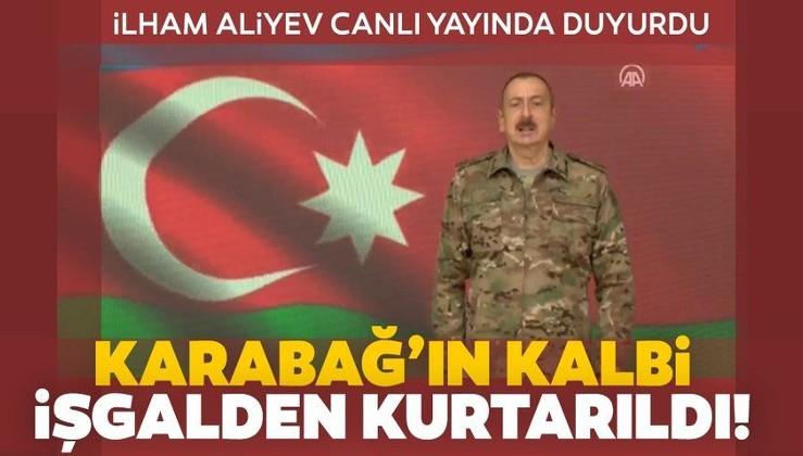 Son dakika: GÖZÜN AYDIN TÜRK MİLLETİ, Aliyev duyurdu: Karabağ'ın kalbi işgalden kurtarıldı