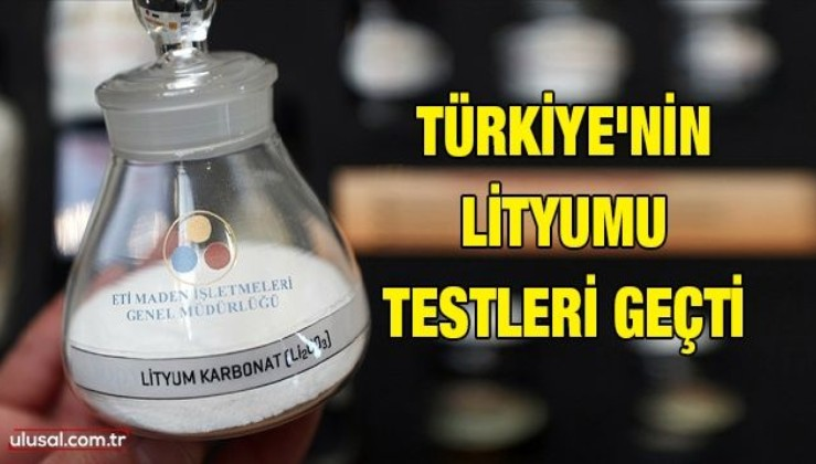 Türkiye'nin lityumu testleri geçti