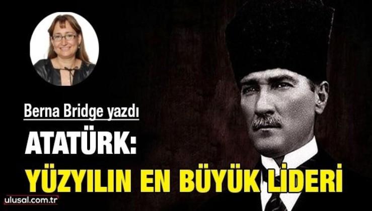 Atatürk: Yüzyılın en büyük lideri