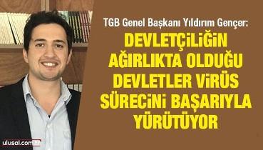 TGB Genel Başkanı Yıldırım Gençer: Devletçiliğin ağırlıkta olduğu devletler virüs sürecini başarıyla yürütüyor