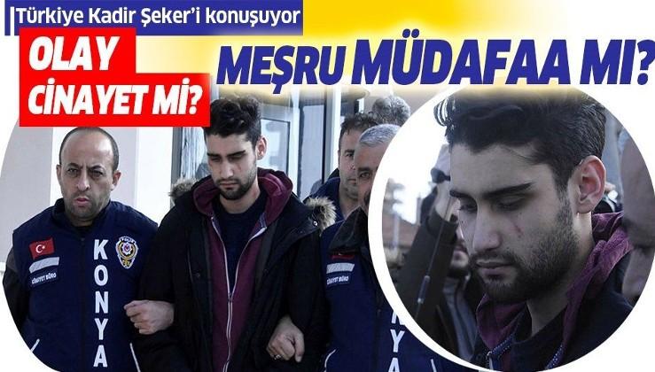 Türkiye Kadir Şeker'i konuşuyor! Olay cinayet mi meşru müdafaa mı?.