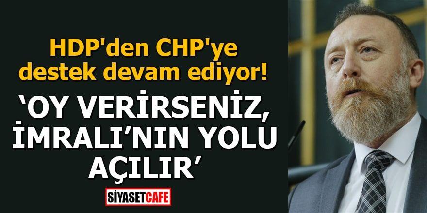 HDP'den CHP'ye destek devam ediyor! Oy verirseniz, İmralı'nın yolu açılır