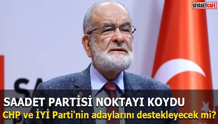 Saadet Partisi noktayı koydu CHP ve İYİ Parti'nin adaylarını destekleyecek mi?