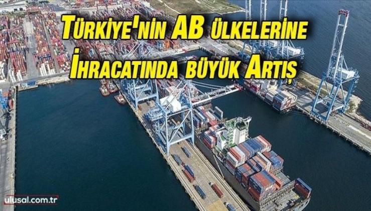 Türkiye'nin AB ülkelerine ihracatında büyük artış