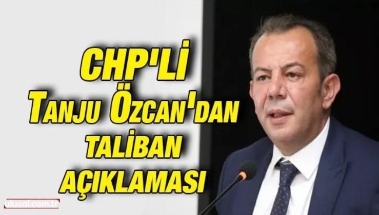 CHP'lİ Tanju Özcan'dan Taliban açıklaması