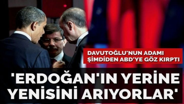 Davutoğlu'nun adamı şimdiden ABD'ye göz kırpmaya başladı: Erdoğan'ın yerine yenisini arıyorlar