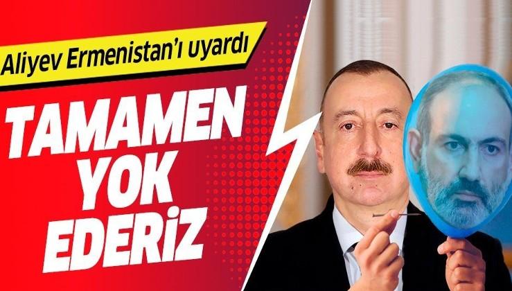Azerbaycan Cumhurbaşkanı İlham Aliyev'den Ermenistan'a uyarı: Bu sefer tamamen yok ederiz