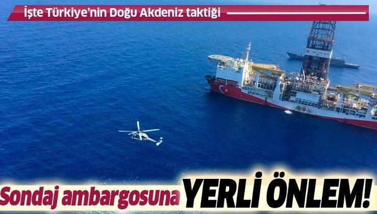 Doğu Akdeniz'deki sondaj ambargosuna yerli önlem!