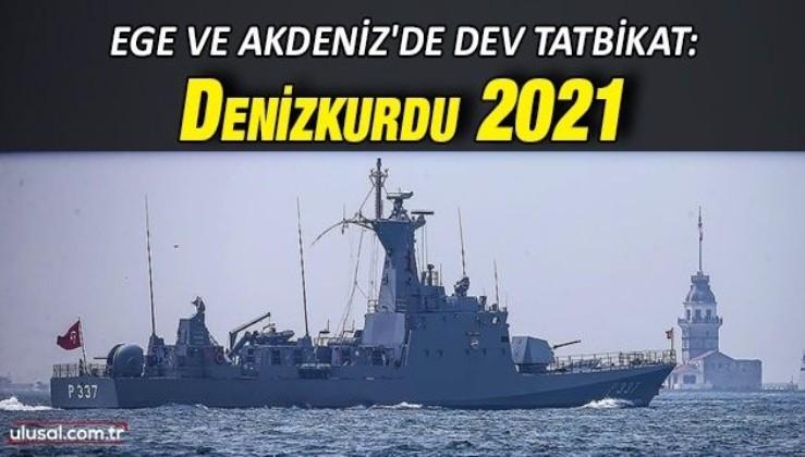 Ege ve Akdeniz'de ''Denizkurdu 2021'' tatbikatı başladı