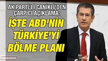 AK Parti'li Canikli'den çarpıcı açıklama: İşte ABD'nin Türkiye'yi bölme planı
