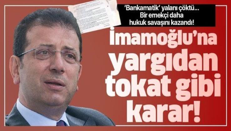 İmamoğlu'na yargıdan tokat gibi karar! Mahkeme 'bankamatik memuru' iddiasını çürüttü