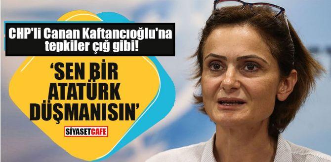 Kaftancıoğlu'na vatanseverlerden tepki yağıyor: Sen bir Atatürk düşmanısın!