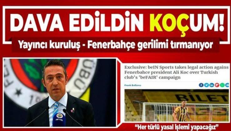 Gerilim iyice tırmanıyor! beIN Sports'tan Fenerbahçe Başkanı Ali Koç'a 'beFAIR' davası