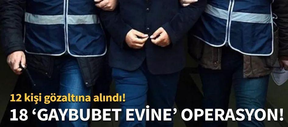 İstanbul'da 18 'gaybubet evine' operasyon!