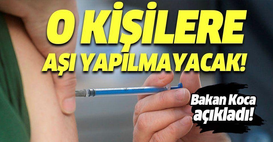 Sağlık Bakanı Fahrettin Koca açıkladı! Bu kişilere aşı yapılmayacak!