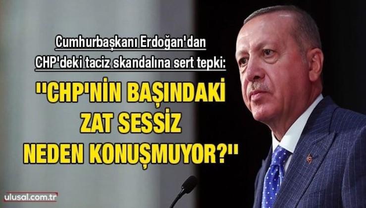 Cumhurbaşkanı Erdoğan'dan CHP'deki taciz skandalına sert tepki: ''CHP'nin başındaki zat sessiz, neden konuşmuyor?''