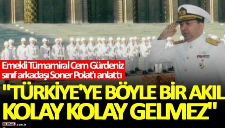 """Emekli Tümamiral Cem Gürdeniz, sınıf arkadaşı Soner Polat'ı anlattı! """"Türkiye'ye böyle bir akıl kolay kolay gelmez"""""""