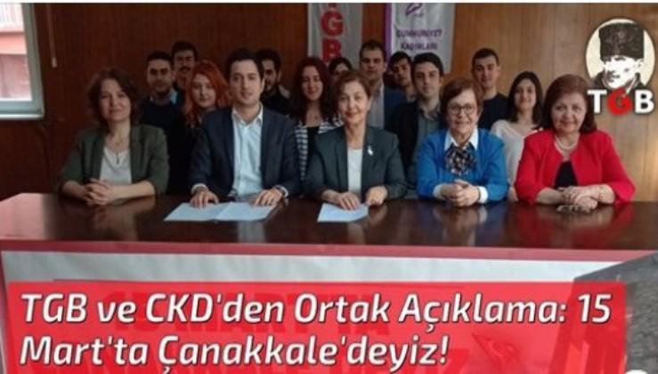 TGB ve CKD'den Ortak Açıklama: 15 Mart'ta Çanakkale'deyiz!