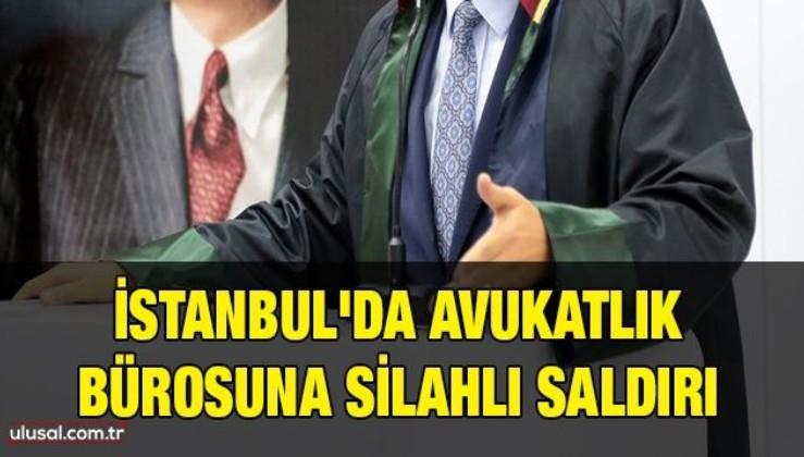 İstanbul'da avukatlık bürosuna silahlı saldırı