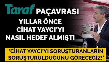 Taraf gazetesi Cihat Yaycı'yı nasıl hedef göstermişti