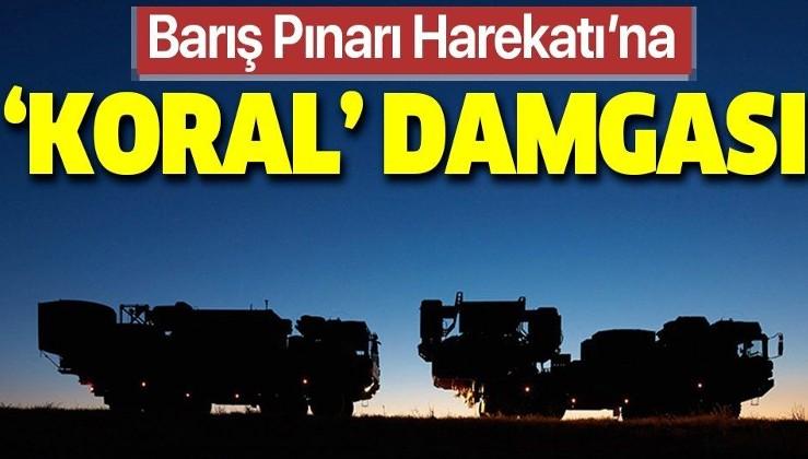 """Barış Pınarı Harekatı'na """"Koral"""" damgası!."""