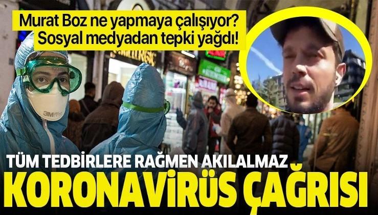 Murat Boz ne yapmaya çalışıyor? Akılalmaz koronavirüs (Kovid-19) çağrısı