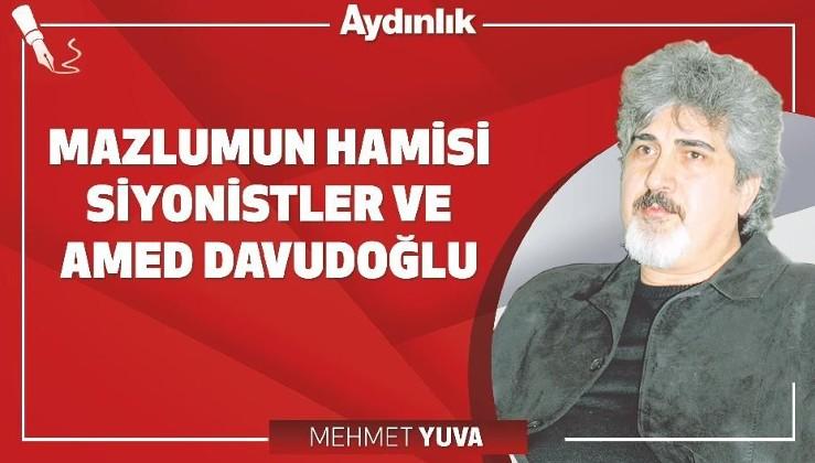 Mazlumun hamisi siyonistler ve Amed Davutoğlu