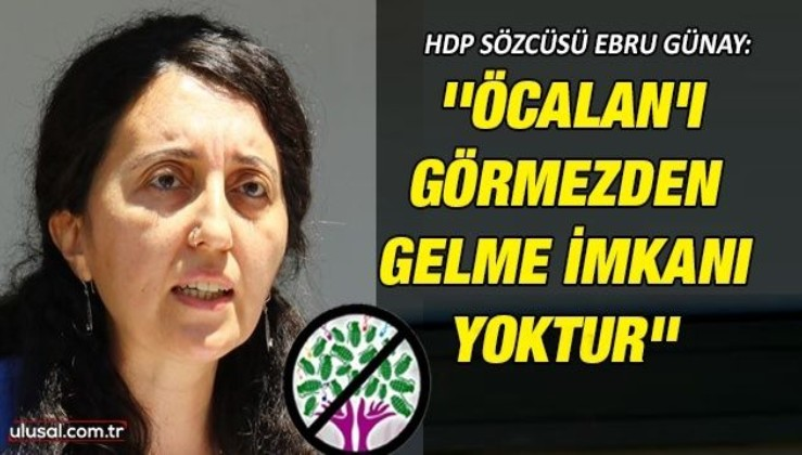 HDP sözcüsü Ebru Günay: ''Öcalan'ı yok sayamazsınız''