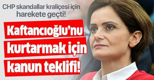 CHP Canan Kaftancıoğlu'nu kurtarmak için kanun teklifi hazırladı!.