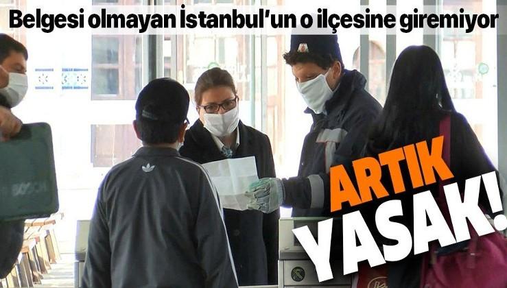 Belgesi olmayan İstanbul'un o ilçesine giremiyor! Bugün resmen başladı