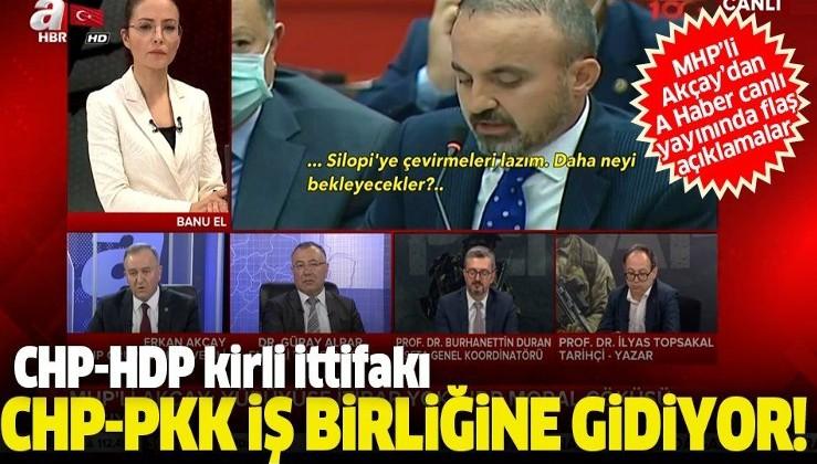 MHP'li Erkan Akçay: HDP-CHP iş birliği, CHP-PKK iş birliğine gidiyor