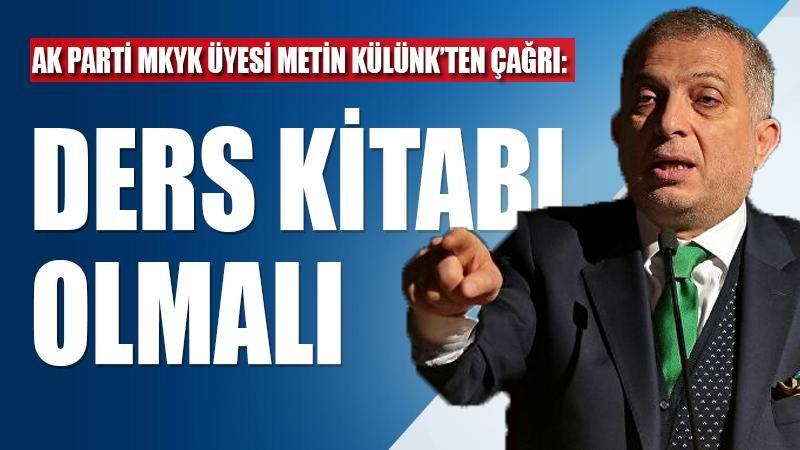AK Parti MKYK Üyesi Metin Külünk'ten çağrı: Ders kitabı olmalı
