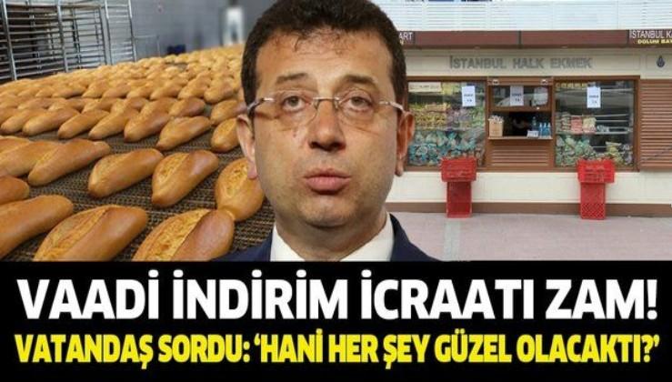 İstanbul'da 'Halk ekmek zammı'na vatandaş tepki gösterdi: Hani her şey güzel olacaktı?