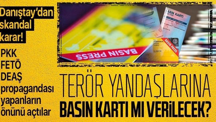 Danıştay'dan skandal karar! Terör yandaşlarına basın kartı mı verilecek?