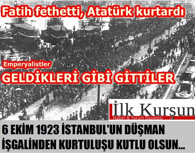 6 Ekim 1923 İstanbul'un kurtuluşu. Emperyalistler geldikleri gibi gittiler!
