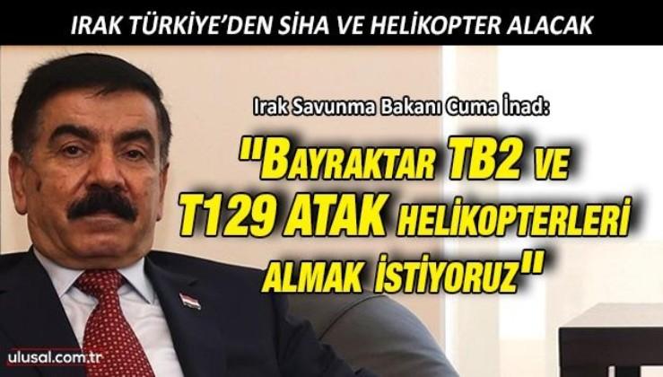 Irak Savunma Bakanı İnad: ''Türkiye'den Bayraktar TB2 ve T129 ATAK helikopterleri almak istiyoruz''