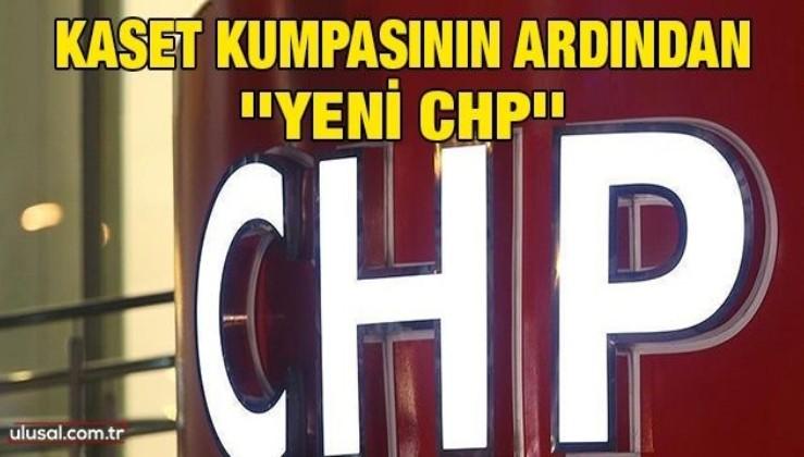 Kaset kumpasının ardından ''yeni CHP''