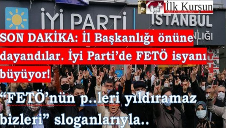 SON DAKİKA: İyi Partili milliyetçiler ayaklandı FETÖ karşıtı sloganlarla İstanbul İl Başkanı'nın istifasını istediler