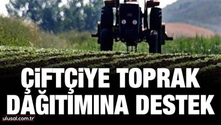 Çiftçiye toprak dağıtımına destek