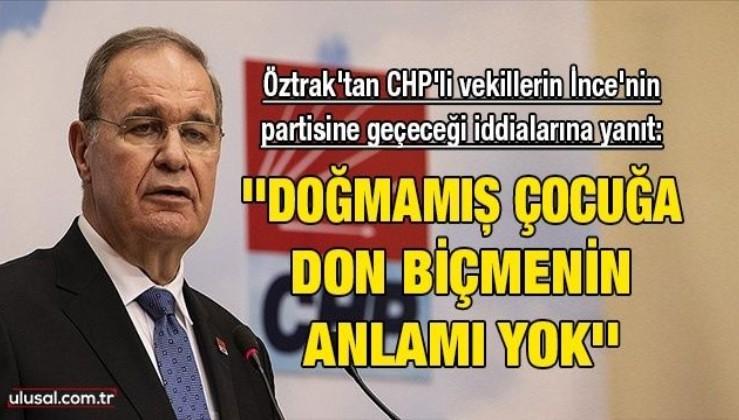 Faik Öztrak'tan CHP'li vekillerin Muharrem İnce'nin partisine geçeceği iddialarına yanıt:
