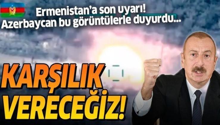 Son dakika: Azerbaycan'dan Ermenistan'a son uyarı: Karşılık vereceğiz
