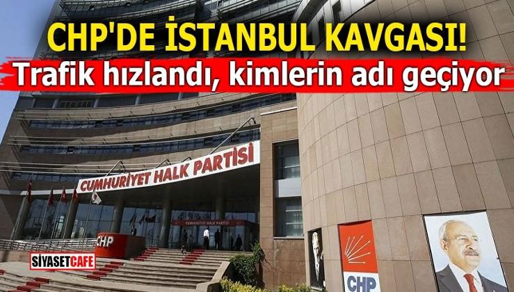 CHP'de İstanbul kavgası! Trafik hızlandı, kimlerin adı geçiyor