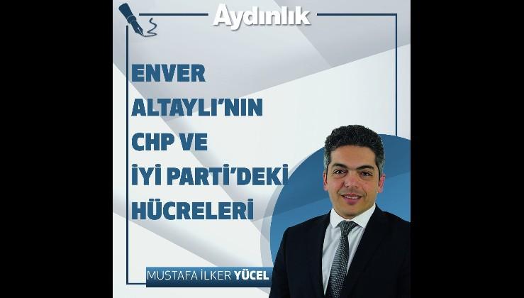 Enver Altaylı'nın CHP ve İyi Parti'deki hücreleri