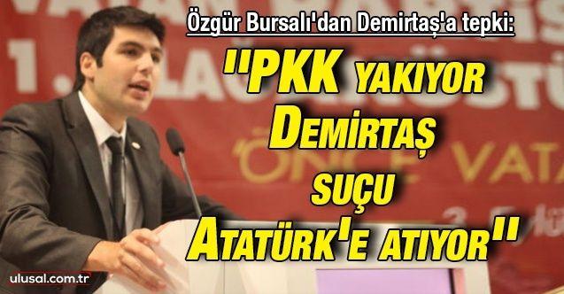 ''PKK yakıyor Demirtaş suçu Atatürk'e atıyor''