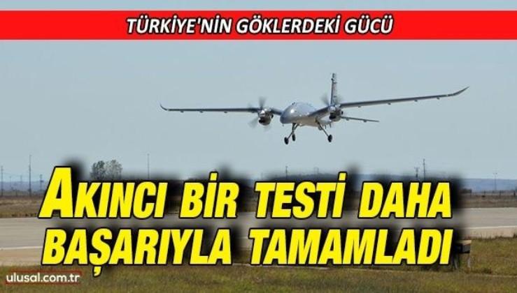 Türkiye'nin göklerdeki gücü Akıncı bir testi daha başarıyla tamamladı