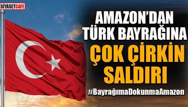 Amazon'dan Türk Bayrağı'na çirkin saldırı! Tepki yağdı: #BayrağımaDokunmaAmazon