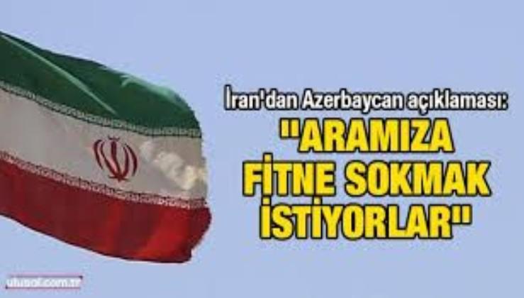 """İran'dan Azerbaycan açıklaması: """"Aramıza fitne sokmak istiyorlar"""""""