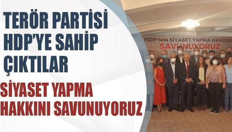 Terör partisi HDP'ye sahip çıktılar:Siyaset yapma hakkını savunuyoruz